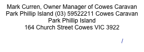 Mark Curren, Owner Manager of Cowes Caravan Park Phillip Island (03) 59522211 Cowes Caravan Park Phillip Island